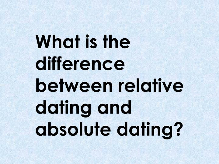What is the difference between relative dating and absolute dating?