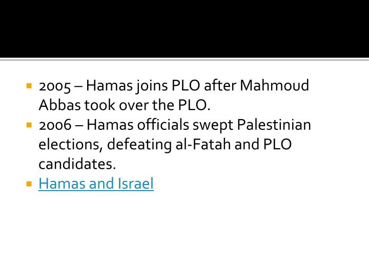 2005 – Hamas joins PLO after
