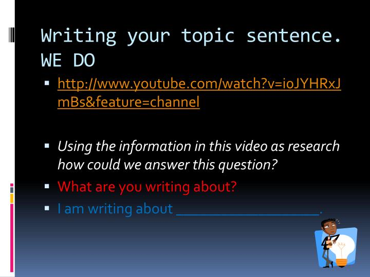 Writing your topic sentence. WE DO
