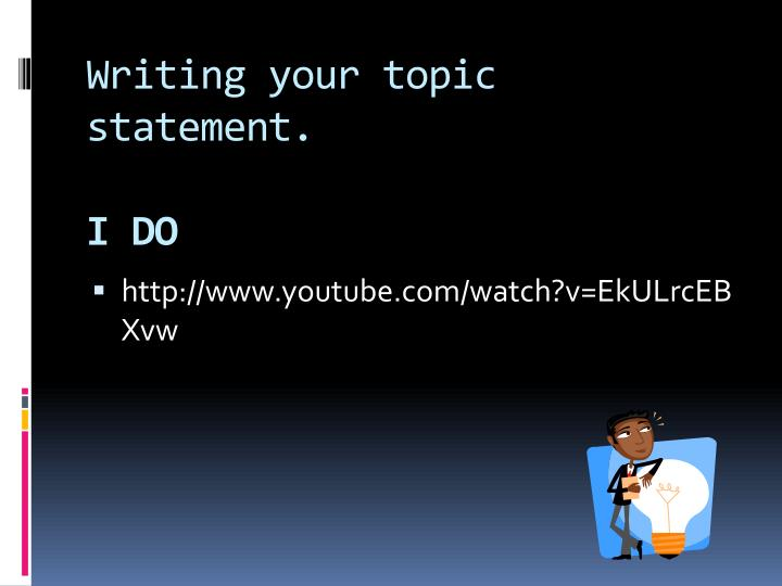 Writing your topic statement.