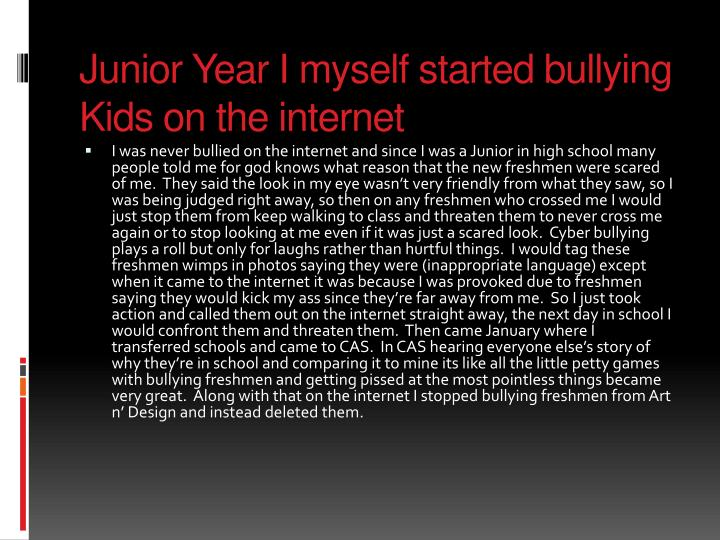 Junior Year I myself started bullying Kids on the internet