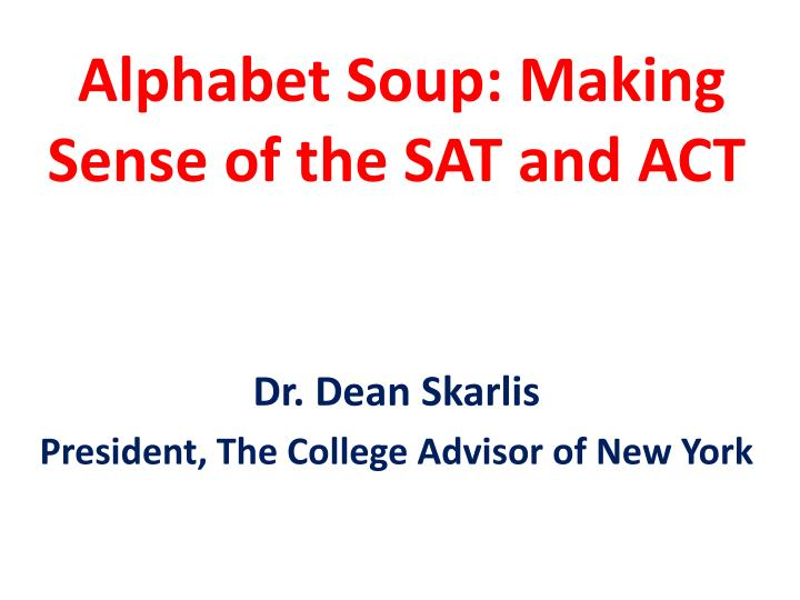 Alphabet soup making sense of the sat and act