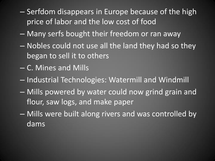 Serfdom disappears in Europe because of the high price of labor and the low cost of food