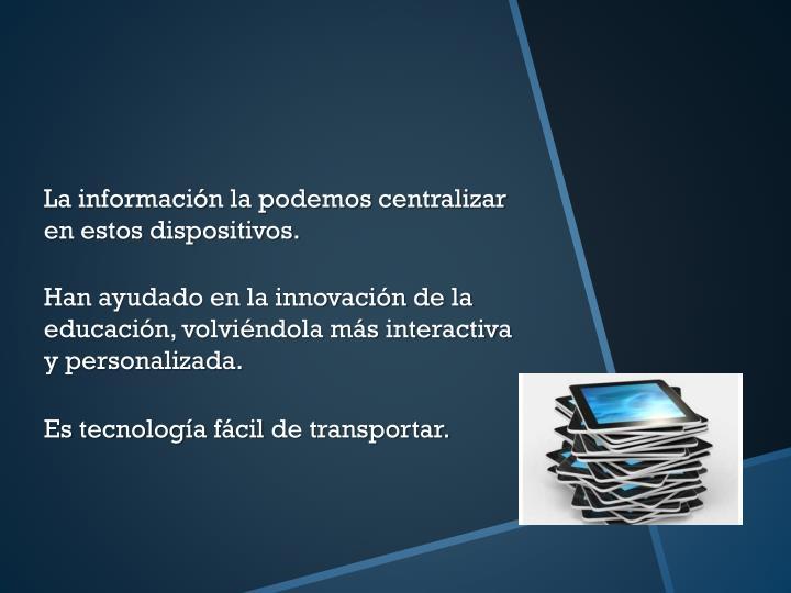 La información la podemos centralizar en estos dispositivos.
