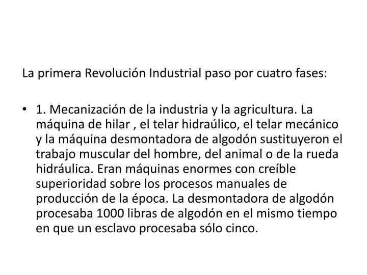 La primera Revolución Industrial paso por cuatro fases: