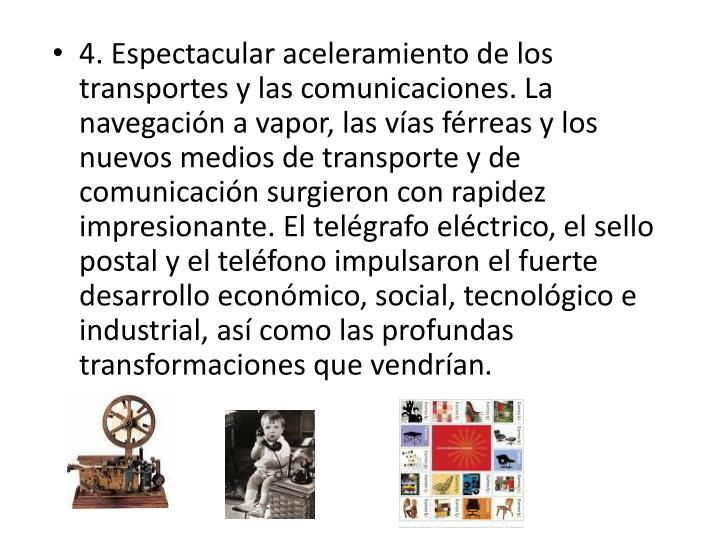 4. Espectacular aceleramiento de los transportes y las comunicaciones. La