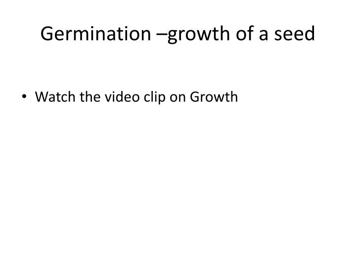 Germination –growth of a seed