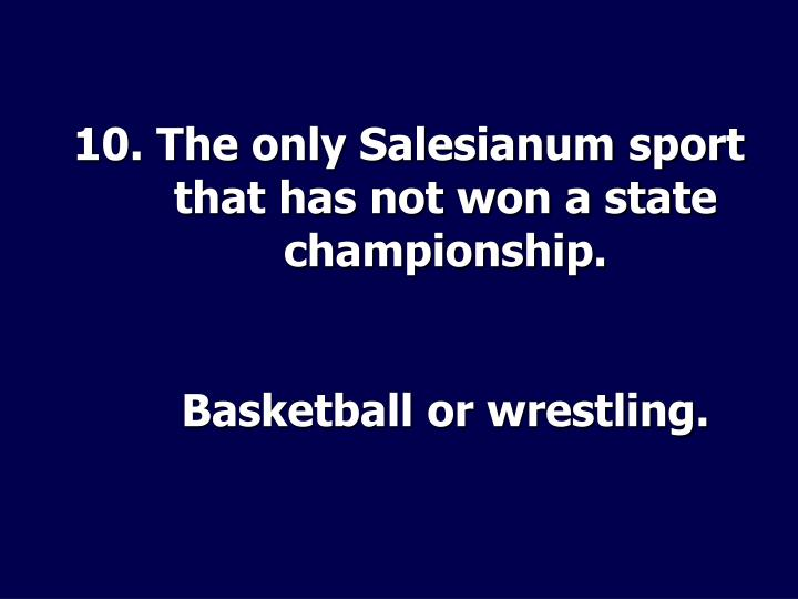 10. The only Salesianum sport that has not won a state championship.