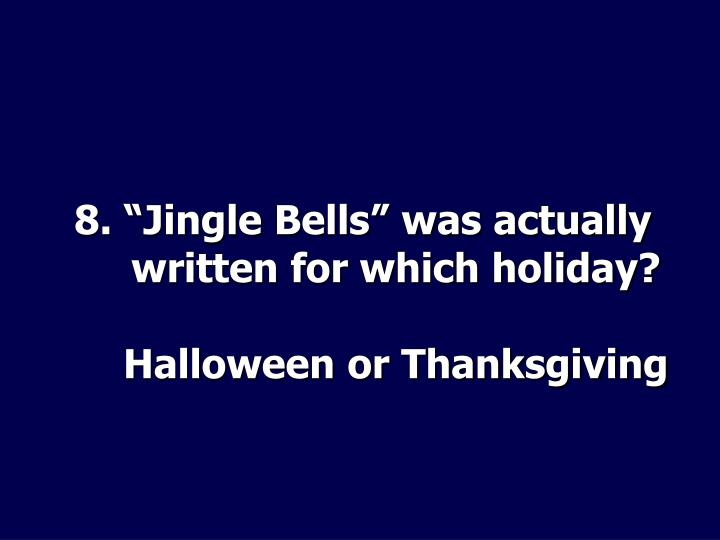 """8. """"Jingle Bells"""" was actually written for which holiday?"""