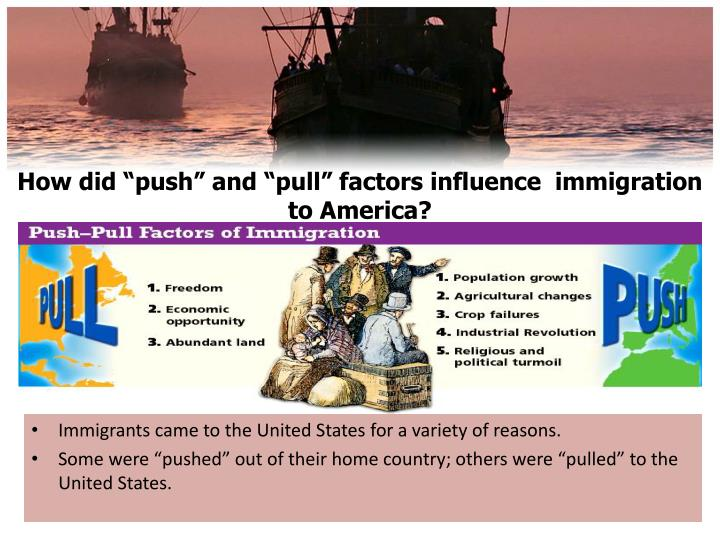 "How did ""push"" and ""pull"" factors influence  immigration to America"