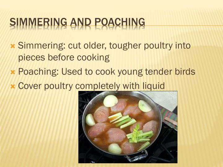 Simmering: cut older, tougher poultry into pieces before cooking