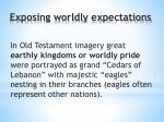 exposing worldly expectations
