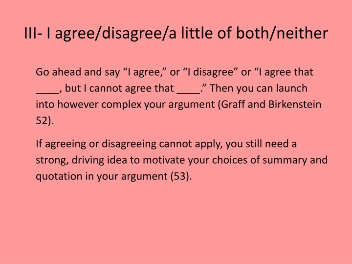 III- I agree/disagree/a little of both/neither