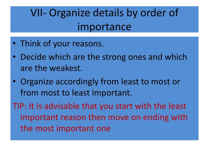 VII- Organize details by order of importance