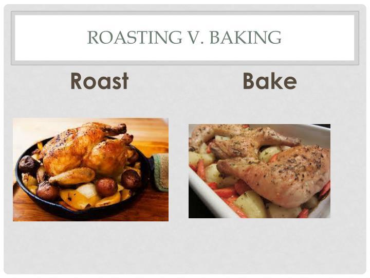 Roasting v. Baking
