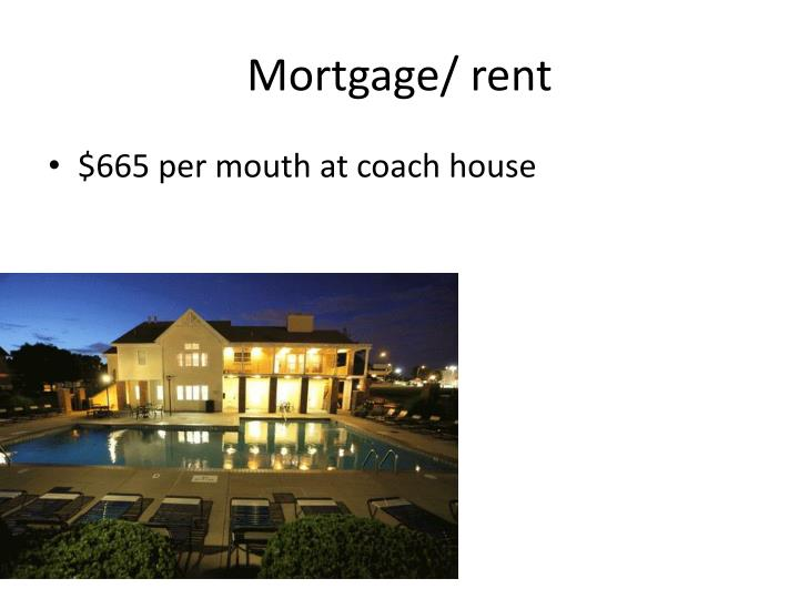 Mortgage/ rent