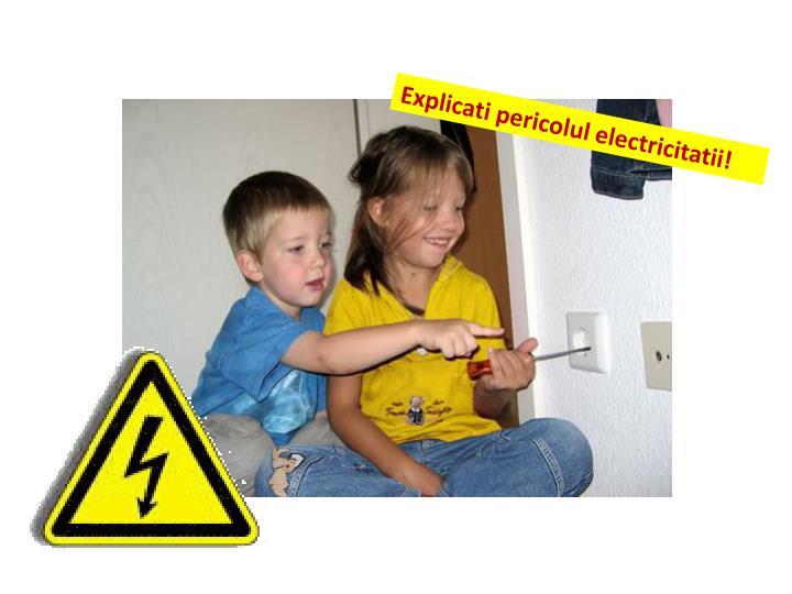 Explicati pericolul electricitatii!