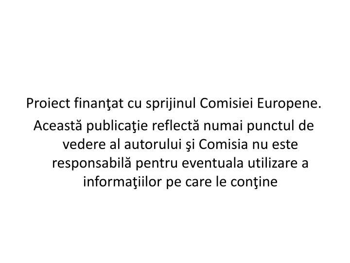 Proiect finanţat cu sprijinul Comisiei Europene.