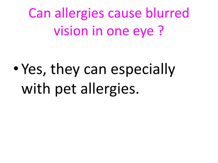 Can allergies cause blurred vision in one eye ?