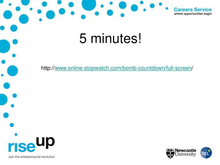 5 minutes!