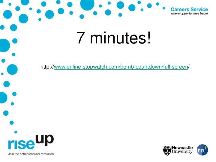 7 minutes!