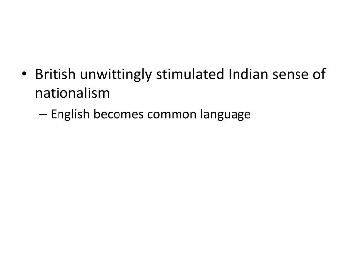 British unwittingly stimulated Indian sense of nationalism