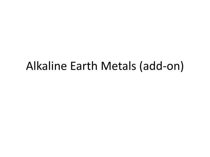 Alkaline earth metals add on