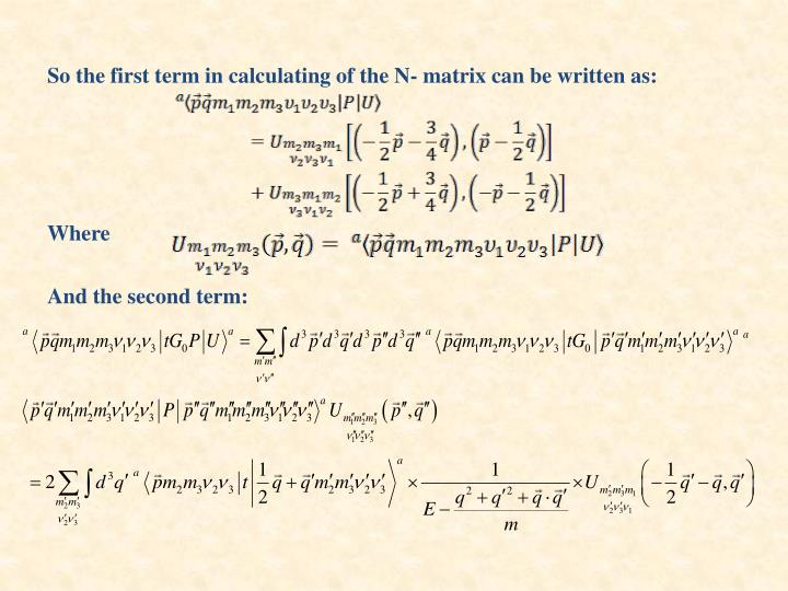 So the first term in calculating of the N- matrix can be written as: