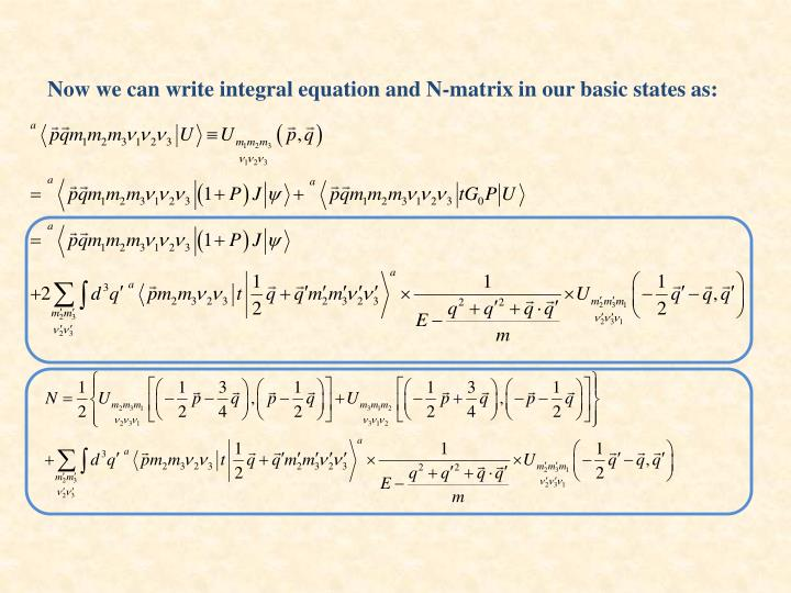 Now we can write integral equation and N-matrix in our basic states as: