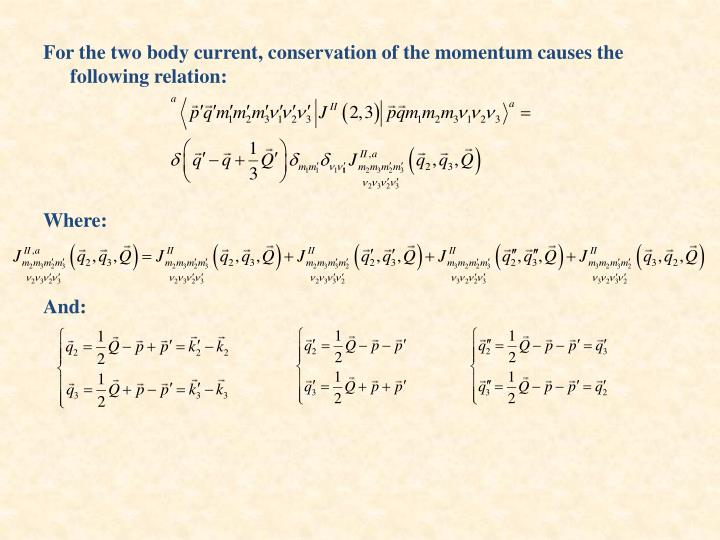 For the two body current, conservation of the momentum causes the following relation: