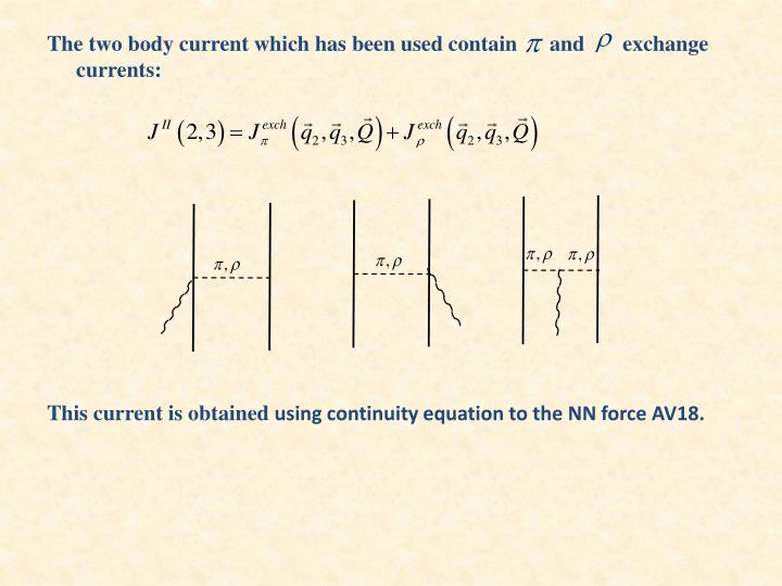 The two body current which has been used contain      and       exchange currents: