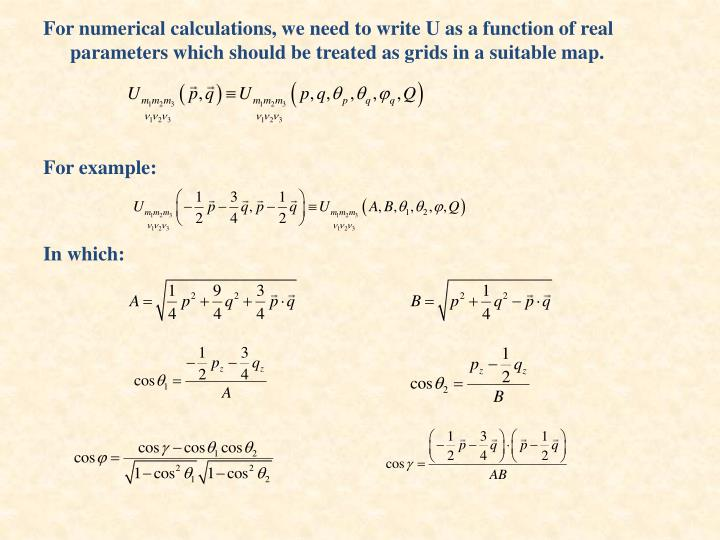 For numerical calculations, we need to write U as a function of real parameters which should be treated as grids in a suitable map.