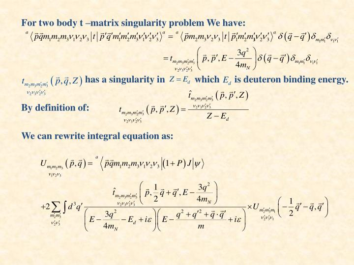 For two body t –matrix singularity problem We have: