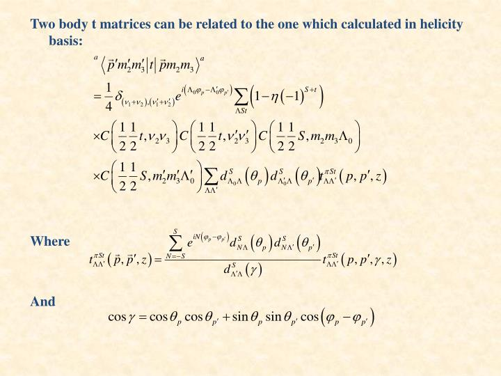 Two body t matrices can be related to the one which calculated in