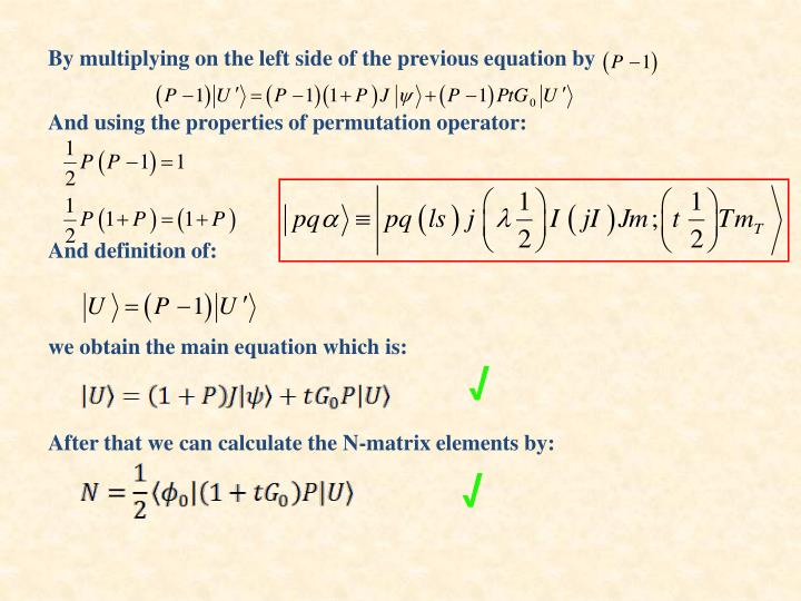 By multiplying on the left side of the previous equation by