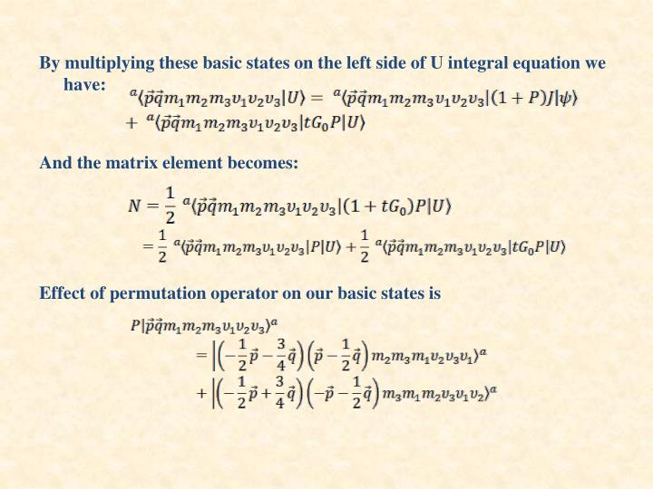 By multiplying these basic states on the left side of U integral equation we have: