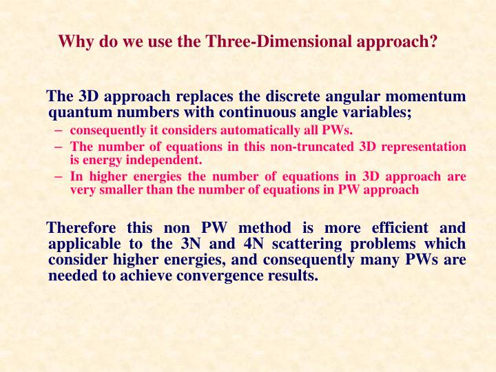 Why do we use the Three-Dimensional approach?