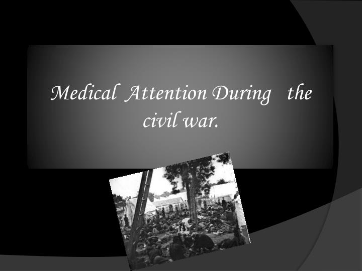 Medical  Attention During   the  civil war.