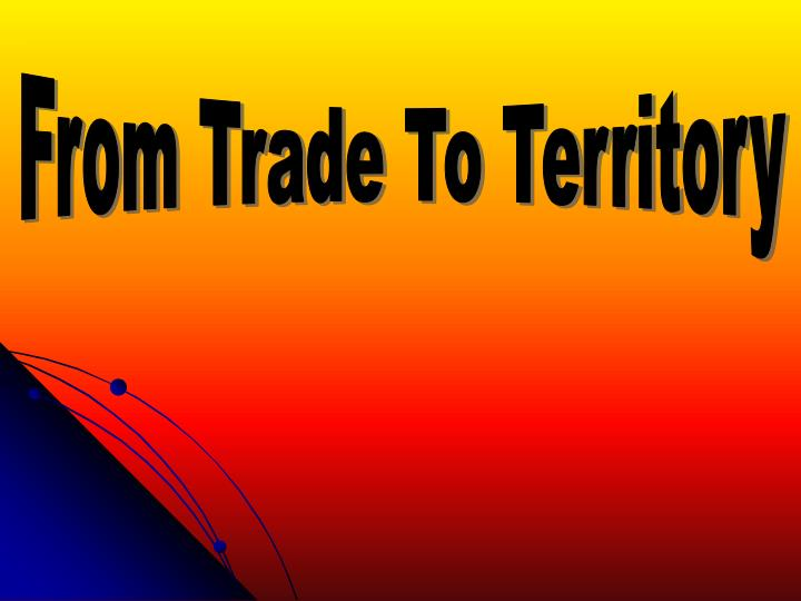 From Trade To Territory