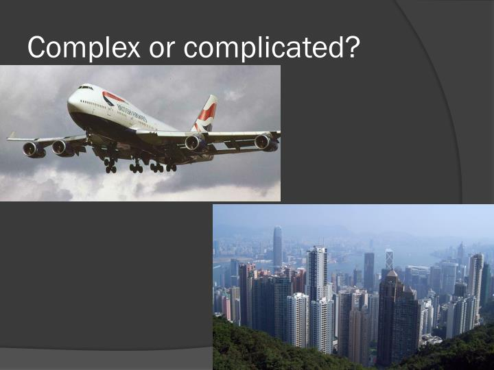 Complex or complicated?