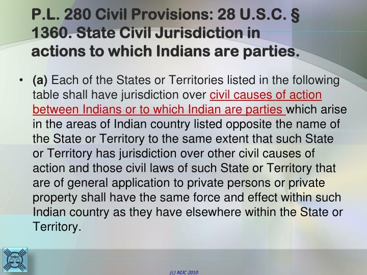 P.L. 280 Civil Provisions: 28 U.S.C. § 1360. State Civil Jurisdiction in actions to which Indians are parties.