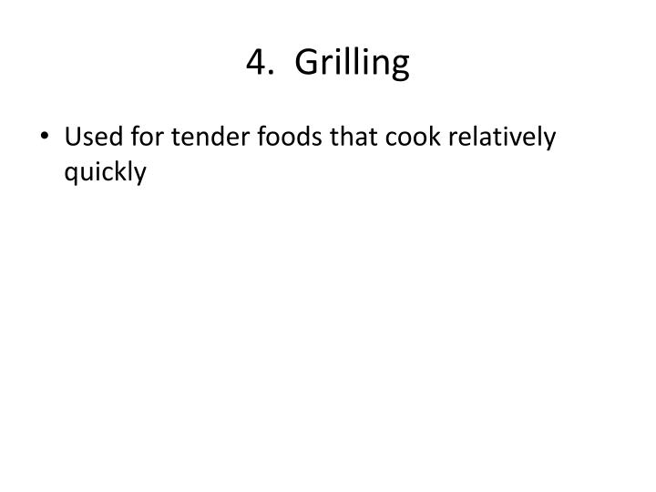 4.  Grilling