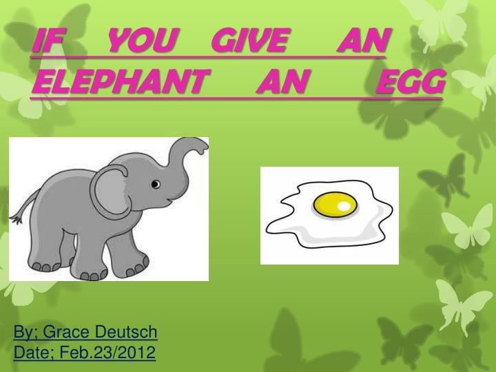 IF     YOU    GIVE      AN ELEPHANT      AN        EGG