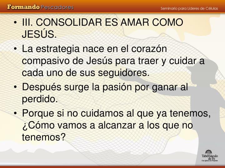 III. CONSOLIDAR ES AMAR COMO JESÚS.