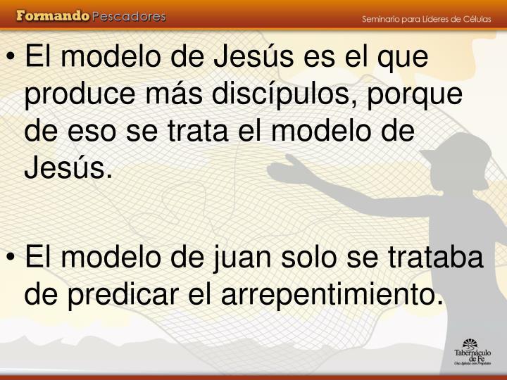 El modelo de Jesús es el que produce más discípulos, porque de eso se trata el modelo de Jesús.