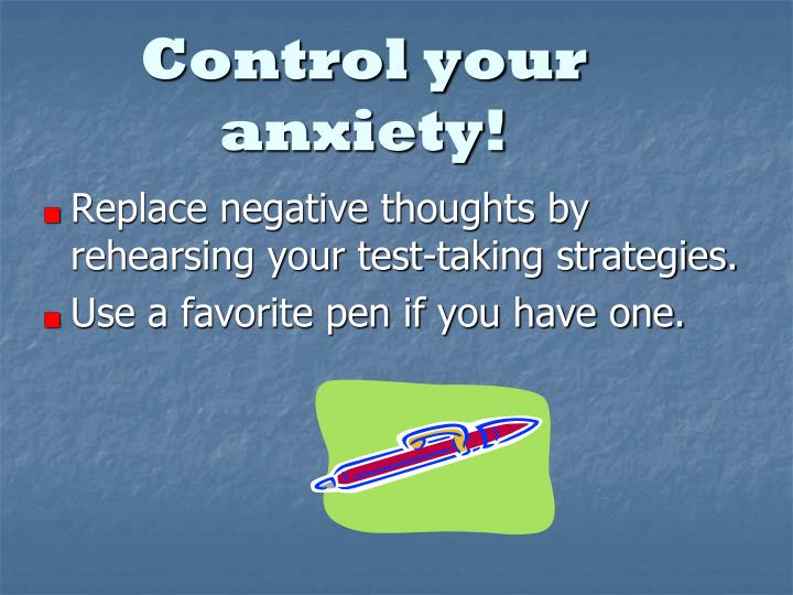 Control your anxiety!