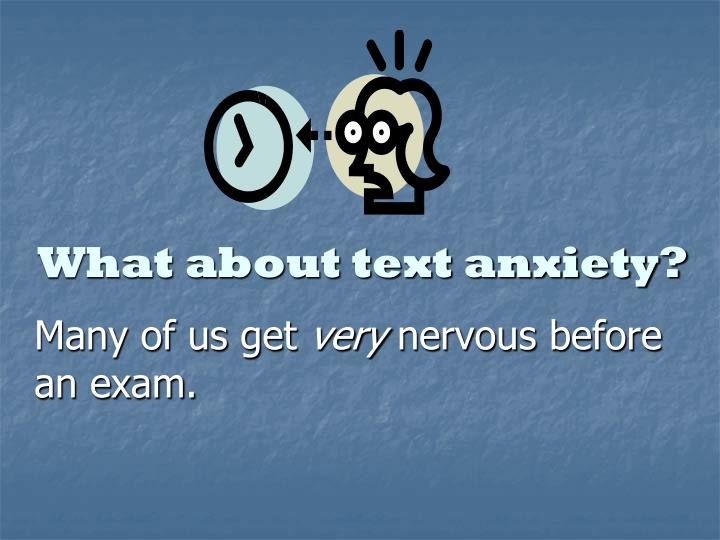 What about text anxiety?
