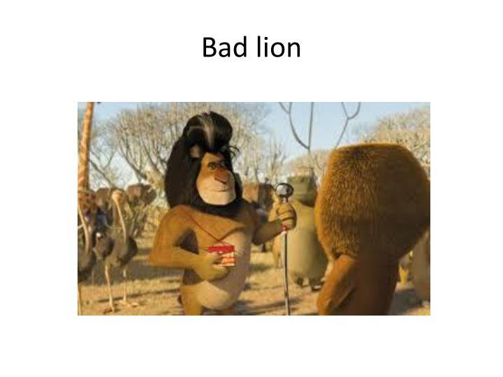 Bad lion