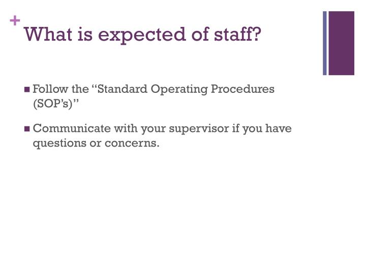 What is expected of staff?