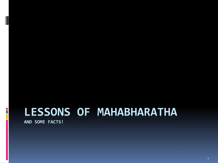 Lessons of mahabharatha and some facts